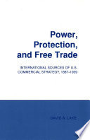 Power, protection, and free trade : international sources of U.S. commercial strategy, 1887-1939