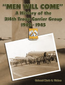 Men Will Come   A History of the 314th Troop Carrier Group 1942 1945