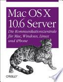 Mac OS X Server 10.6  : die Kommunikationszentrale für Mac, Windows, Linux und iPhone