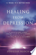 """Healing from Depression: 12 Weeks to a Better Mood"" by Douglas Bloch"