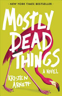link to Mostly dead things : a novel in the TCC library catalog