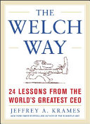 The Welch Way: 24 Lessons From The Worlds Greatest CEO