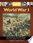 """World War I: The Definitive Encyclopedia and Document Collection [5 volumes]: The Definitive Encyclopedia and Document Collection"" by Spencer C. Tucker"