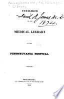 Catalogue Of The Medical Library Of The Pennsylvania Hospital