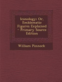 Iconology Or Emblematic Figures Explained Primary Source Edition Book PDF