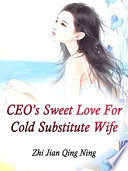 CEO s Sweet Love For Cold Substitute Wife Book PDF