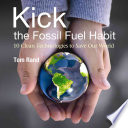 Kick The Fossil Fuel Habit Book