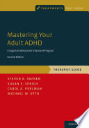 """Mastering Your Adult ADHD: A Cognitive-Behavioral Treatment Program, Therapist Guide"" by Steven A. Safren, Susan E. Sprich, Carol A. Perlman, Michael W. Otto"