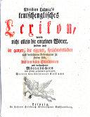 C. L. Teutsch-Englisches Lexicon, worinne nicht allein die Wörter, samt den Nenn- Bey- und Sprich-Wörtern, sondern auch sowol die eigentliche als verblümte Redens-Arten verzeichnet sind ... Dritte verbesserte Auflage