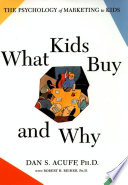 What Kids Buy and Why, The Psychology of Marketing to Kids by Daniel Acuff PDF