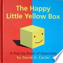 The Happy Little Yellow Box  : A Pop-Up Book of Opposites