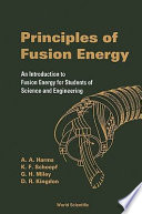 """Principles of Fusion Energy: An Introduction to Fusion Energy for Students of Science and Engineering"" by A. A. Harms, Klaus F.. Schoepf, David Ross Kingdon"