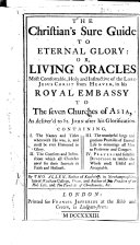 The Christian's Sure Guide to Eternal Glory: Or, Living Oracles ... of the Lord ... in His Royal Embassy to the Seven Churches of Asia, Etc