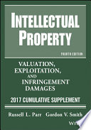 """""""Intellectual Property: Valuation, Exploitation, and Infringement Damages, 2017 Cumulative Supplement"""" by Russell L. Parr, Gordon V. Smith"""