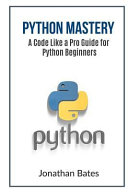 Python Mastery  a Code Like a Pro Guide for Python Beginners