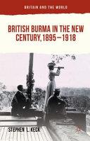 British Burma In The New Century 1895 1918