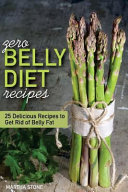 Zero Belly Diet Recipes   25 Delicious Recipes to Get Rid of Belly Fat Book