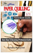 The New Paper Quilling 101 Hand Book