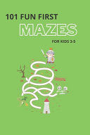 101 Fun First Mazes For Kids 3 5