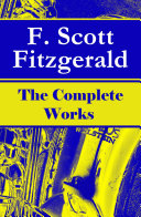 The Complete Works of F. Scott Fitzgerald: The Great Gatsby, Tender Is the Night, This Side of Paradise, The Curious Case of Benjamin Button, The Beautiful and Damned, The Love of the Last Tycoon and many more stories… Book