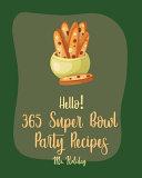 Hello  365 Super Bowl Party Recipes