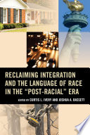 Reclaiming Integration and the Language of Race in the  Post Racial  Era
