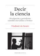Decir la ciencia. Divulgación y periodismo científico de Galileo a Twitter
