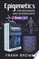 Epigenetics for Beginners and Intermediate  2 Books in 1  Book
