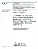 Wildland Fire Management: A Cohesive Strategy and Clear Cost-Containment Goals Are Needed for Federal Agencies to Manage Wildland Fire Activities Effectively [Pdf/ePub] eBook
