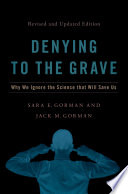 link to Denying to the grave : why we ignore the science that will save us in the TCC library catalog
