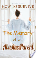 How to Survive The Memory of an Abusive Parent Book