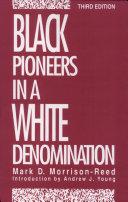 Black Pioneers In A White Denomination