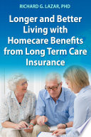Longer And Better Living With Homecare Benefits From Long Term Care Insurance Book PDF