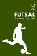 Futsal Sports Nutrition Journal  Daily Futsal Nutrition Log and Diary for Player and Coach