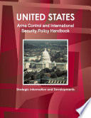 US Arms Control and International Security Policy Handbook: Strategic Information and Developments
