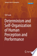 Determinism and Self Organization of Human Perception and Performance