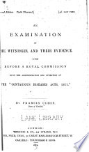 An Examination of the Witnesses, and Their Evidence, Given Before a Royal Commission Upon the Administration and Operation of the