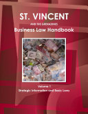 Saint Vincent and the Grenadines Business Law Handbook Volume 1 Strategic Information and Basic Laws