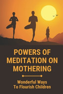 Powers Of Meditation On Mothering
