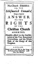 No church establish d  or  The schismatick unmask d  Being an impartial answer to The rights of the Christian church asserted  by Matthew Tindal   etc
