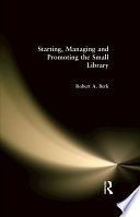 Starting  Managing and Promoting the Small Library
