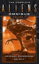 The Complete Aliens Omnibus  Volume Seven  Criminal Enterprise  No Exit