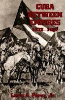 Cuba Between Empires  1878 1902