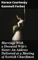 Pdf Marriage With a Deceased Wife's Sister: An Address Delivered at a Meeting of Scottish Churchmen