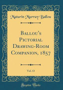 Ballou s Pictorial Drawing Room Companion  1857  Vol  13  Classic Reprint