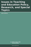 Issues in Teaching and Education Policy, Research, and Special Topics: 2013 Edition