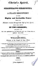 Christ s Spirit  a Christians Strength  or  a Plain discovery of the mighty and invincible power  that all Believers receive throught the gift of the Spirit  First held forth in two sermons  on Act  1  8     Anno 1645  With a titlepage bearing the imprint  Printed for Hen  Cripps and Lod  Lloyd  1651
