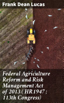 Federal Agriculture Reform and Risk Management Act of 2013 ( HR1947 ; 113th Congress) [Pdf/ePub] eBook