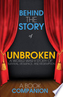 Unbroken  A World War II Story of Survival  Resilience  and Redemption   Behind the Story Book PDF