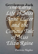 Gentleman Jack The Early Life of Miss Anne Lister and the Curious Tale of Miss Eliza Raine